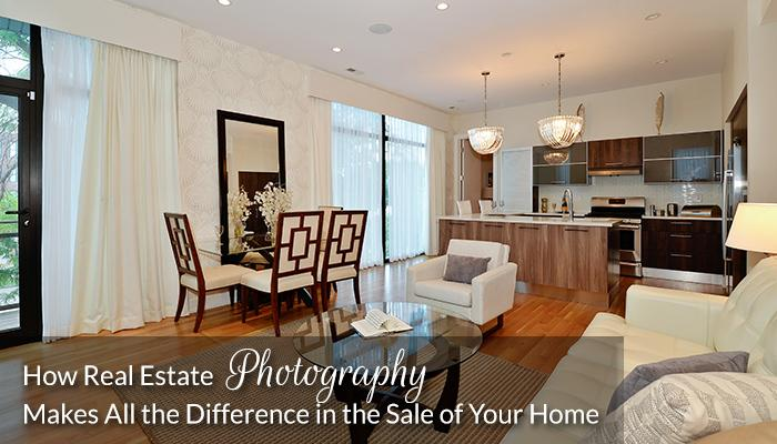 How Real Estate Photography Makes All the Difference in the Sale of Your Home