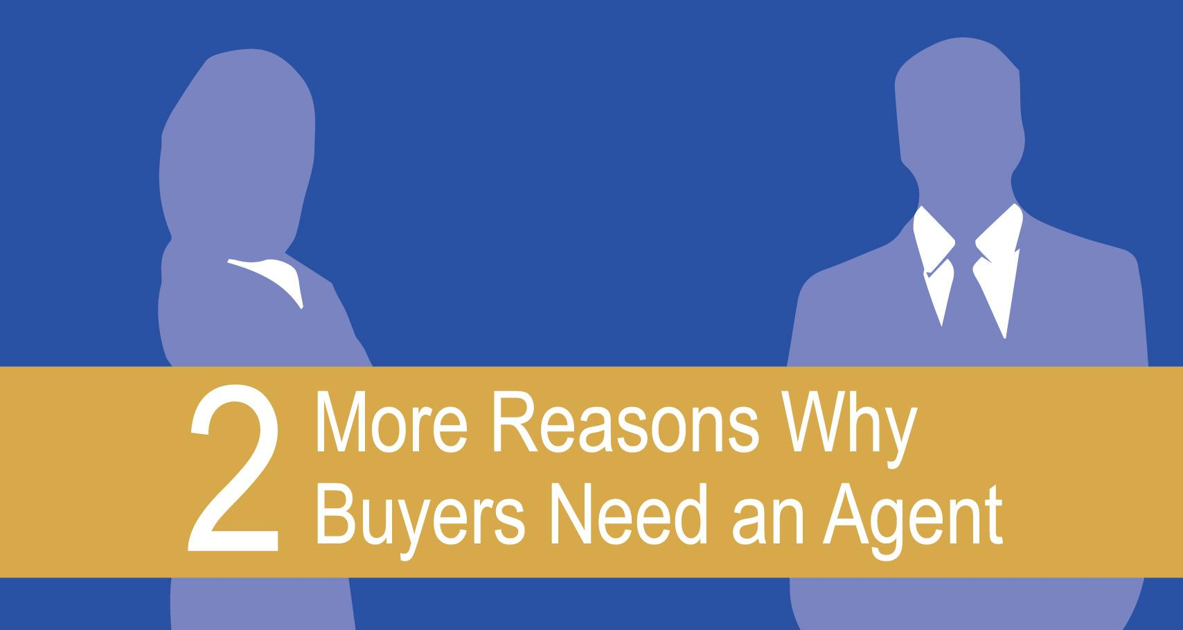 Two More Reasons Why Buyers Need an Agent