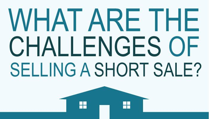 What Are the Challenges of Selling A Short Sale?