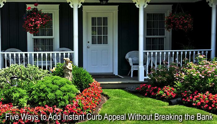 Five Ways to Add Instant Curb Appeal Without Breaking the Bank