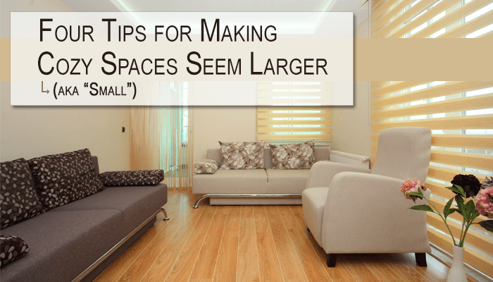 "Four Tips for Making Cozy (aka ""Small"") Spaces Seem Larger"