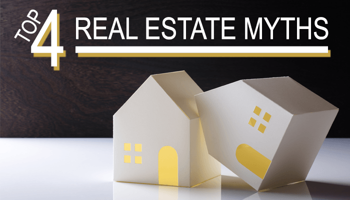 Top 4 Real Estate Myths
